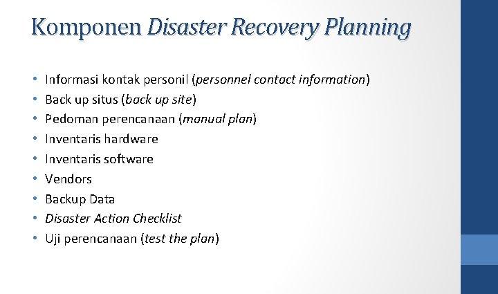 Komponen Disaster Recovery Planning • • • Informasi kontak personil (personnel contact information) Back