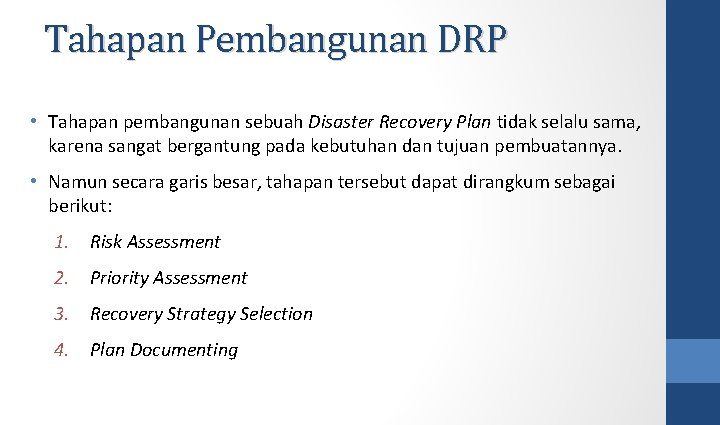Tahapan Pembangunan DRP • Tahapan pembangunan sebuah Disaster Recovery Plan tidak selalu sama, karena