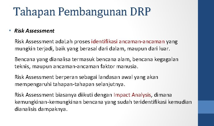Tahapan Pembangunan DRP • Risk Assessment ada. Lah proses identifikasi ancaman-ancaman yang mungkin terjadi,