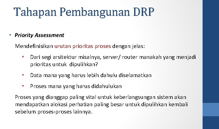 Tahapan Pembangunan DRP • Priority Assessment Mendefinisikan urutan prioritas proses dengan jelas: • Dari