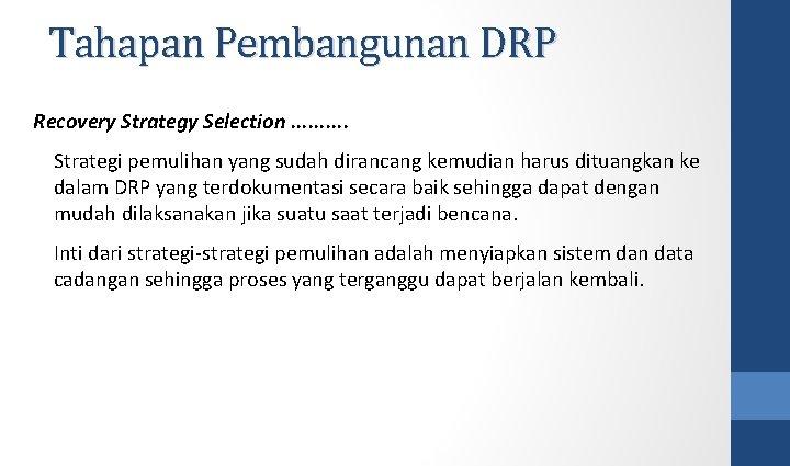 Tahapan Pembangunan DRP Recovery Strategy Selection. . Strategi pemulihan yang sudah dirancang kemudian harus