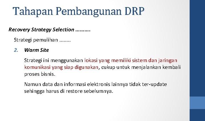 Tahapan Pembangunan DRP Recovery Strategy Selection. . Strategi pemulihan. . . . 2. Warm