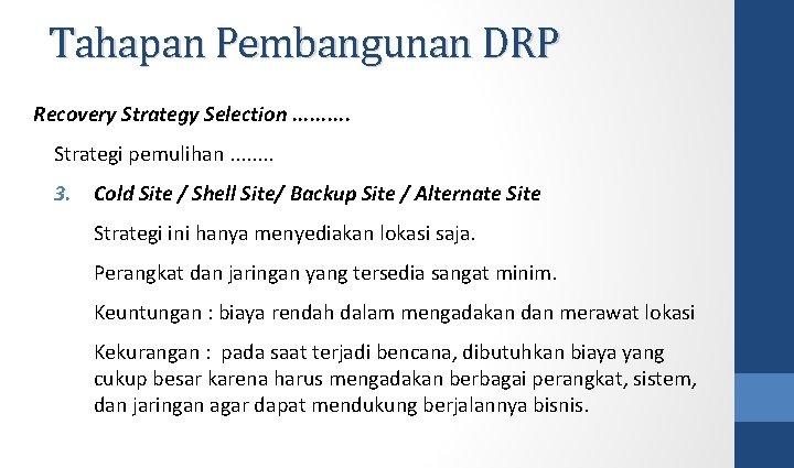 Tahapan Pembangunan DRP Recovery Strategy Selection. . Strategi pemulihan. . . . 3. Cold