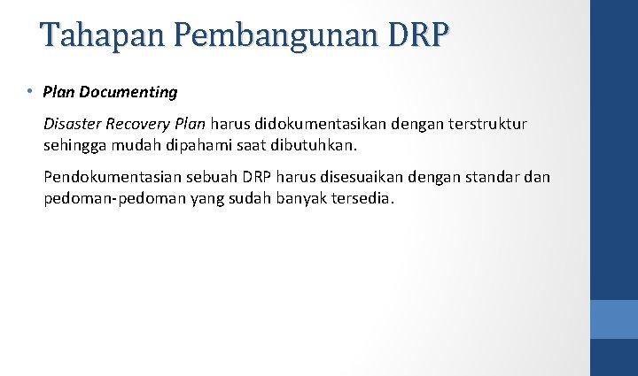 Tahapan Pembangunan DRP • Plan Documenting Disaster Recovery Plan harus didokumentasikan dengan terstruktur sehingga