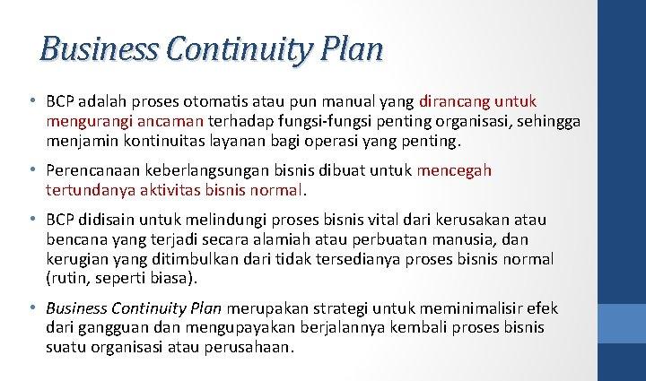 Business Continuity Plan • BCP adalah proses otomatis atau pun manual yang dirancang untuk