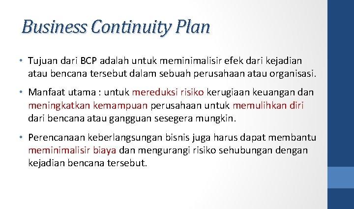 Business Continuity Plan • Tujuan dari BCP adalah untuk meminimalisir efek dari kejadian atau
