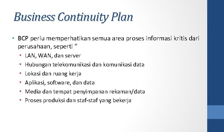 Business Continuity Plan • BCP perlu memperhatikan semua area proses informasi kritis dari perusahaan,