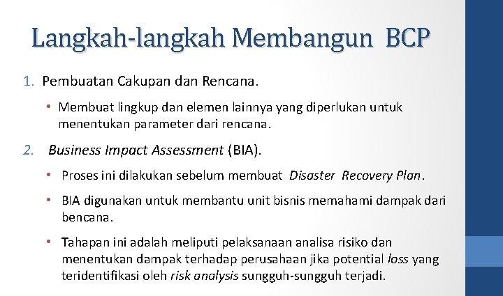 Langkah-langkah Membangun BCP 1. Pembuatan Cakupan dan Rencana. • Membuat lingkup dan elemen lainnya