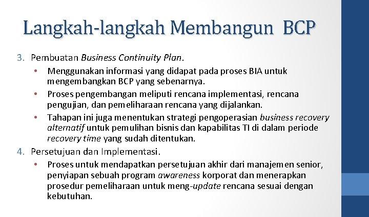 Langkah-langkah Membangun BCP 3. Pembuatan Business Continuity Plan. • Menggunakan informasi yang didapat pada