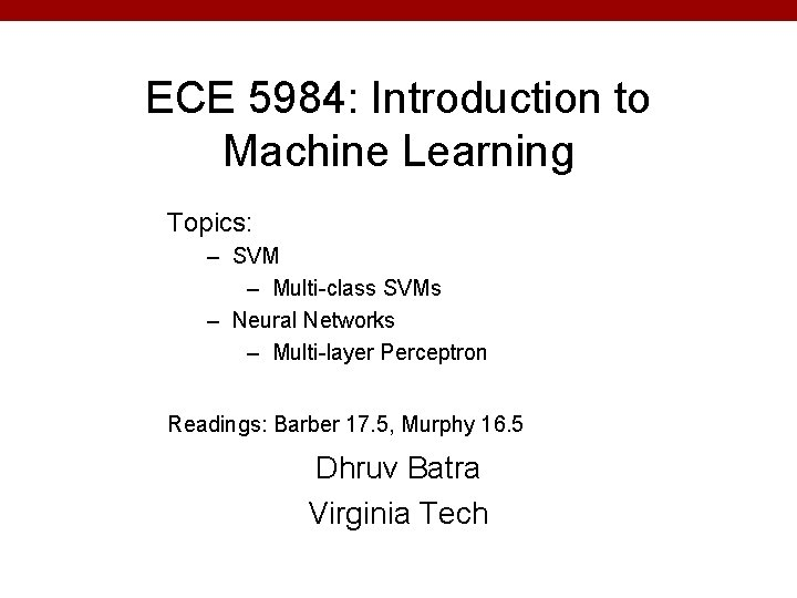 ECE 5984: Introduction to Machine Learning Topics: – SVM – Multi-class SVMs – Neural