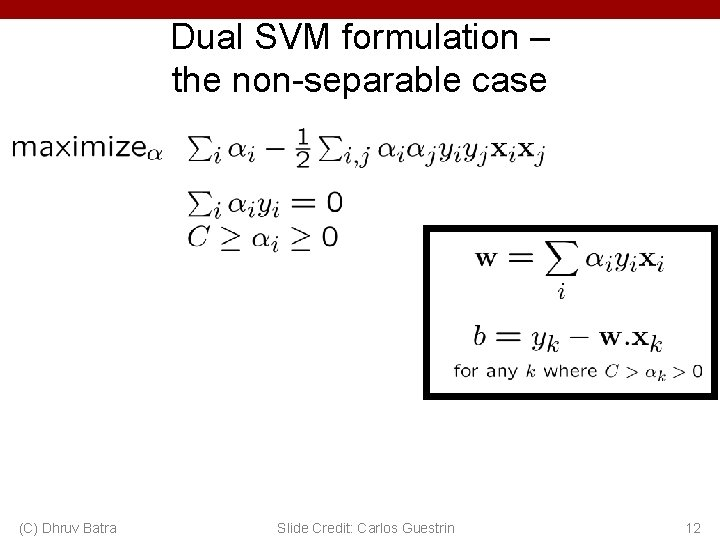 Dual SVM formulation – the non-separable case (C) Dhruv Batra Slide Credit: Carlos Guestrin
