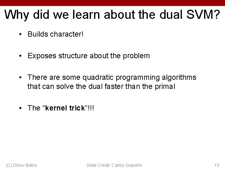 Why did we learn about the dual SVM? • Builds character! • Exposes structure