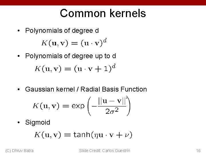 Common kernels • Polynomials of degree d • Polynomials of degree up to d