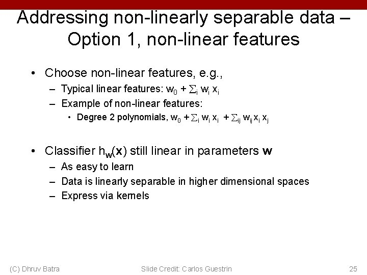 Addressing non-linearly separable data – Option 1, non-linear features • Choose non-linear features, e.