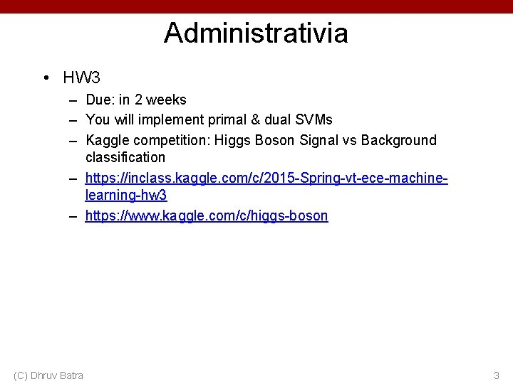 Administrativia • HW 3 – Due: in 2 weeks – You will implement primal