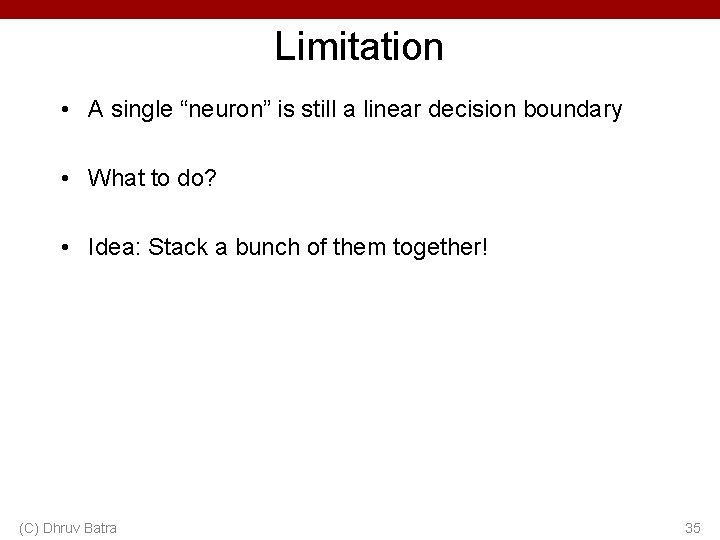 """Limitation • A single """"neuron"""" is still a linear decision boundary • What to"""