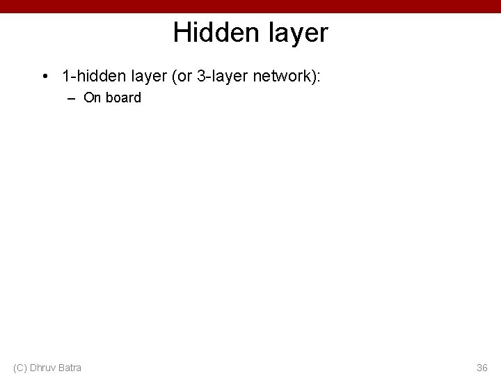 Hidden layer • 1 -hidden layer (or 3 -layer network): – On board (C)