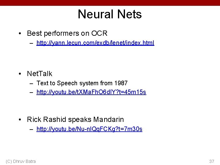 Neural Nets • Best performers on OCR – http: //yann. lecun. com/exdb/lenet/index. html •