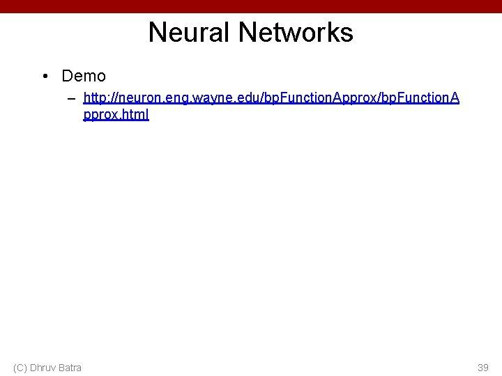 Neural Networks • Demo – http: //neuron. eng. wayne. edu/bp. Function. Approx/bp. Function. A