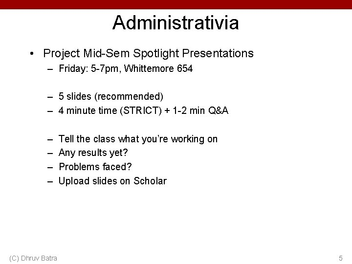 Administrativia • Project Mid-Sem Spotlight Presentations – Friday: 5 -7 pm, Whittemore 654 –