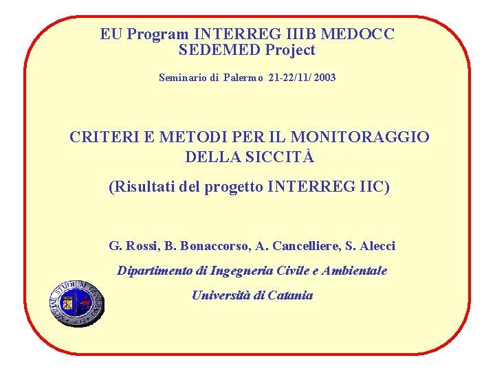 EU Program INTERREG IIIB MEDOCC SEDEMED Project Seminario di Palermo 21 -22/11/ 2003 CRITERI