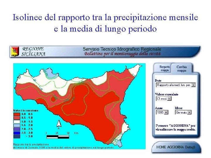 Isolinee del rapporto tra la precipitazione mensile e la media di lungo periodo