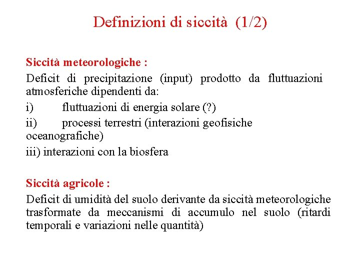 Definizioni di siccità (1/2) Siccità meteorologiche : Deficit di precipitazione (input) prodotto da fluttuazioni