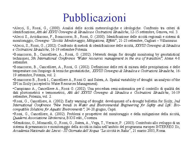 Pubblicazioni • Alecci, S. , Rossi, G. , (2000). Analisi delle siccità meteorologiche e