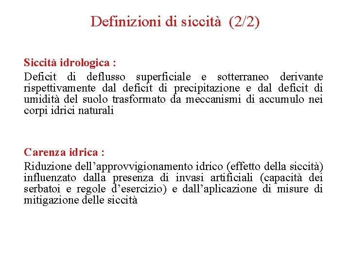 Definizioni di siccità (2/2) Siccità idrologica : Deficit di deflusso superficiale e sotterraneo derivante