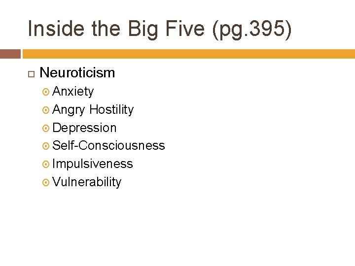 Inside the Big Five (pg. 395) Neuroticism Anxiety Angry Hostility Depression Self-Consciousness Impulsiveness Vulnerability