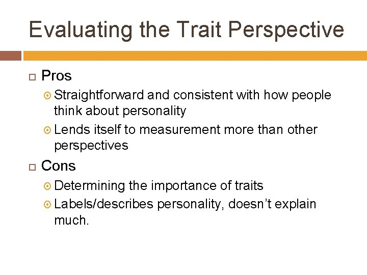 Evaluating the Trait Perspective Pros Straightforward and consistent with how people think about personality