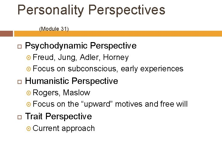 Personality Perspectives (Module 31) Psychodynamic Perspective Freud, Jung, Adler, Horney Focus on subconscious, early
