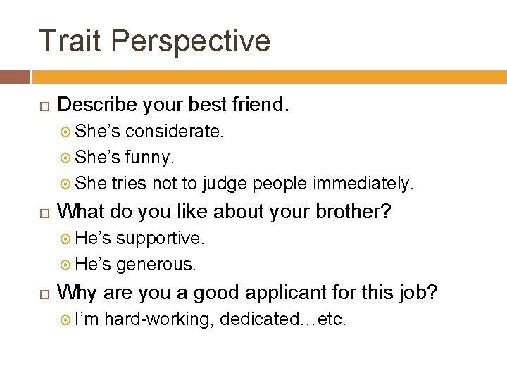 Trait Perspective Describe your best friend. She's considerate. She's funny. She tries not to