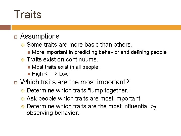 Traits Assumptions Some traits are more basic than others. More important in predicting behavior
