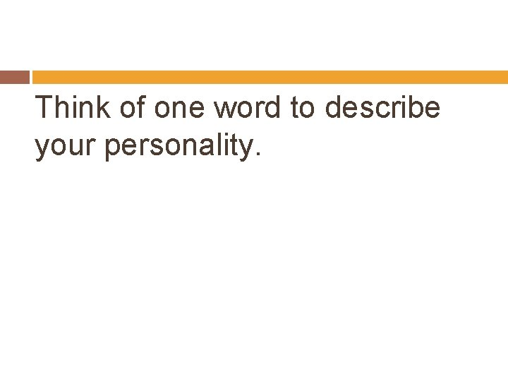 Think of one word to describe your personality.