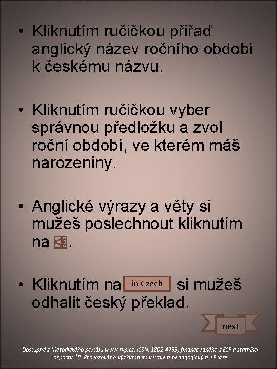 • Kliknutím ručičkou přiřaď anglický název ročního období k českému názvu. • Kliknutím