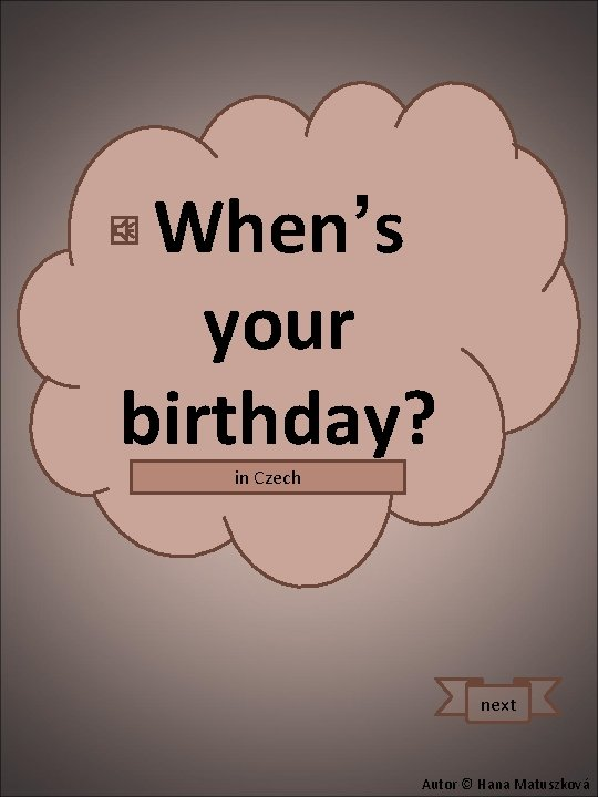 When's your birthday? in Czech Kdy máš narozeniny? next Autor © Hana Matuszková
