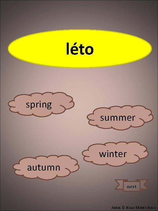 summer léto spring summer winter autumn next Autor © Hana Matuszková