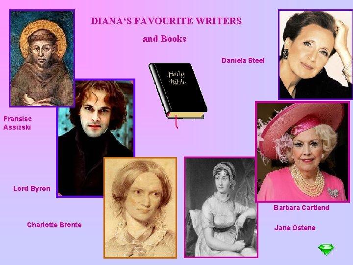 DIANA'S FAVOURITE WRITERS and Books Daniela Steel Fransisc Assizski Lord Byron Barbara Cartlend Charlotte