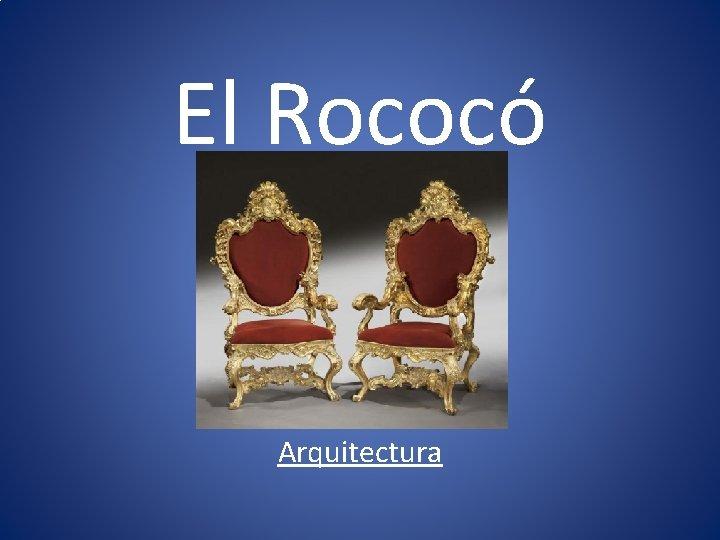 El Rococó Arquitectura