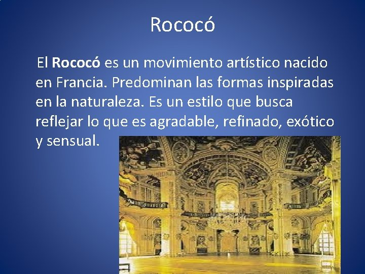 Rococó El Rococó es un movimiento artístico nacido en Francia. Predominan las formas inspiradas