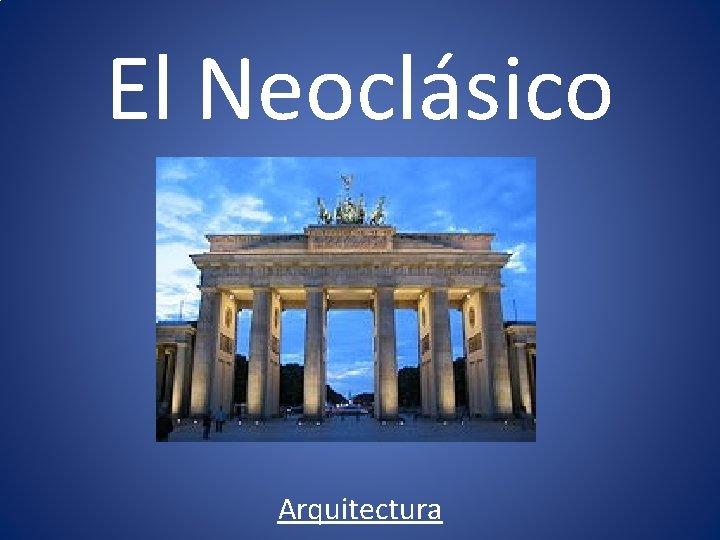 El Neoclásico Arquitectura