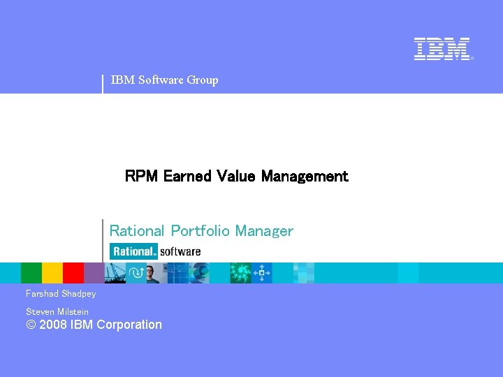 IBM Software Group RPM Earned Value Management Rational Portfolio Manager Farshad Shadpey Steven Milstein
