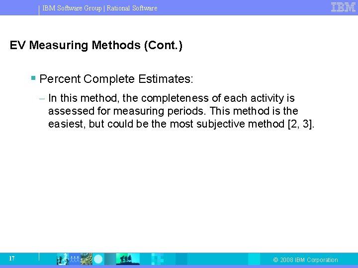 IBM Software Group   Rational Software EV Measuring Methods (Cont. ) § Percent Complete