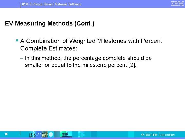 IBM Software Group   Rational Software EV Measuring Methods (Cont. ) § A Combination