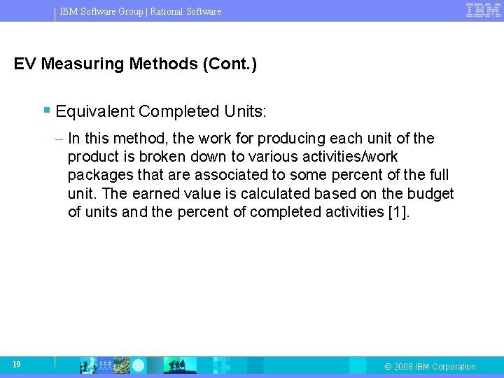 IBM Software Group   Rational Software EV Measuring Methods (Cont. ) § Equivalent Completed
