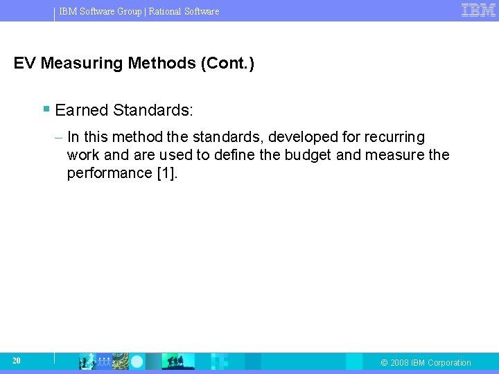 IBM Software Group   Rational Software EV Measuring Methods (Cont. ) § Earned Standards: