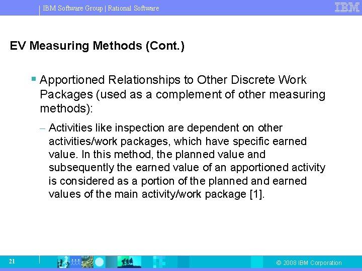 IBM Software Group   Rational Software EV Measuring Methods (Cont. ) § Apportioned Relationships
