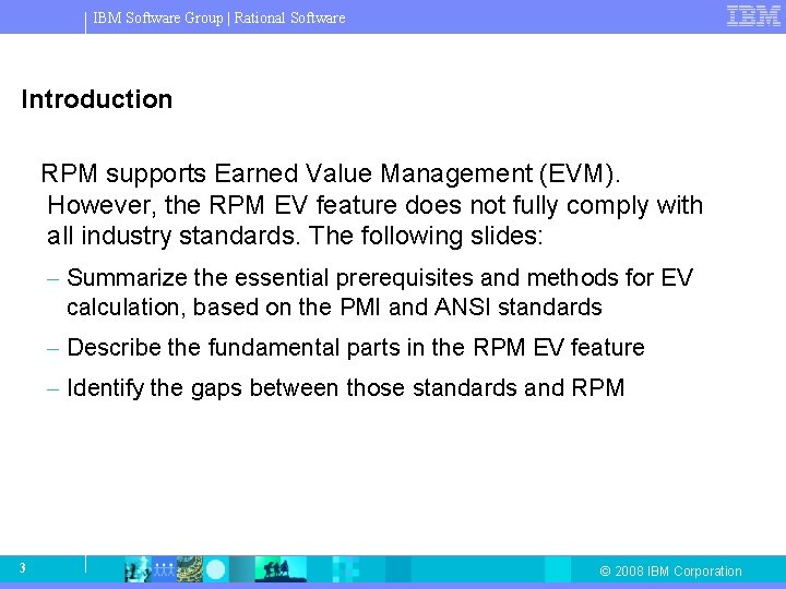 IBM Software Group   Rational Software Introduction RPM supports Earned Value Management (EVM). However,