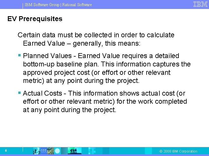 IBM Software Group   Rational Software EV Prerequisites Certain data must be collected in